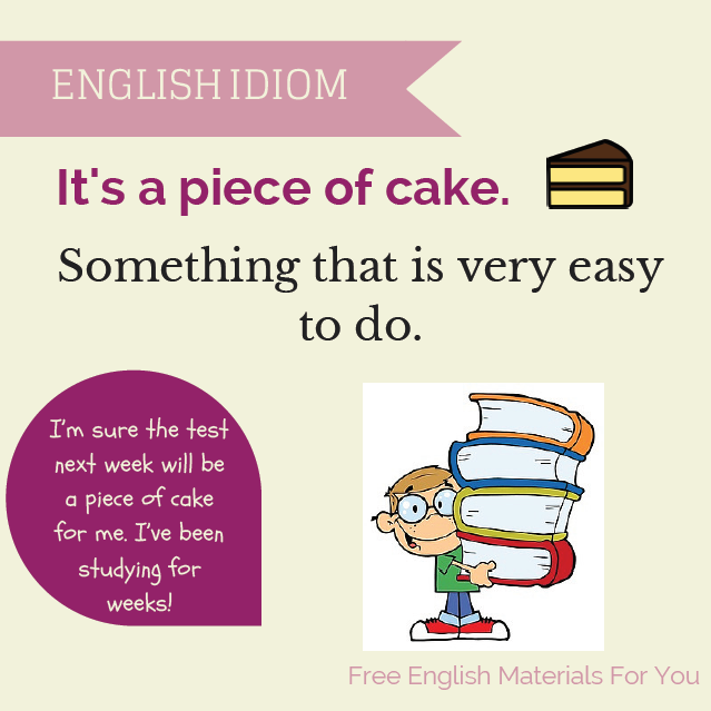 an analysis of the idiom piece of cake Piece of cake meaning: something that is very easy to do:  learn more.