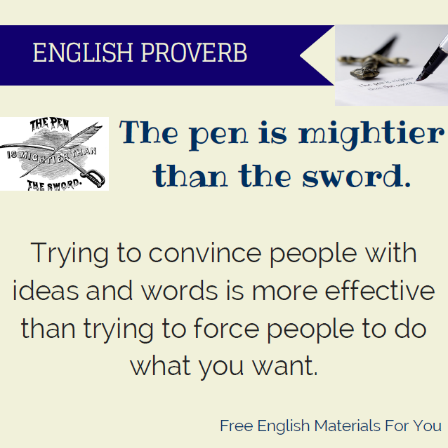 "The pen is mightier than the sword""  – English proverb"