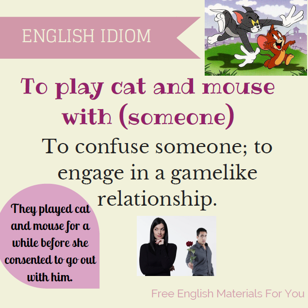 To play cat and mouse with