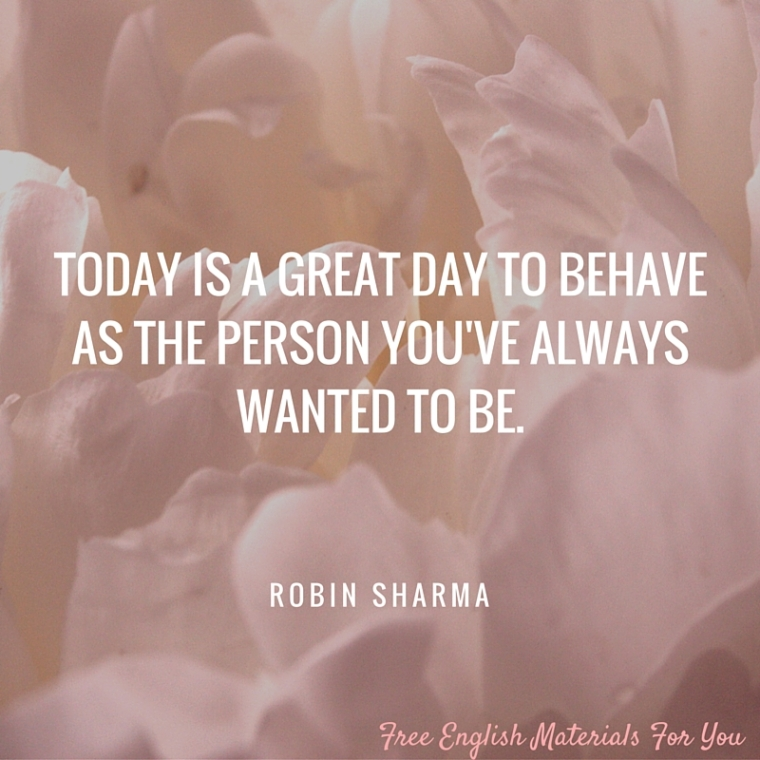TODAY IS A GREAT DAY TO BEHAVE AS THE PERSON YOU'VE ALWAYS WANTED TO BE..jpg