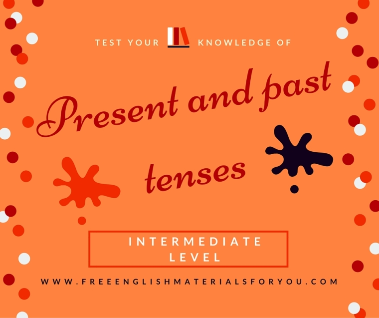 Test your knowledge of present and past tenses