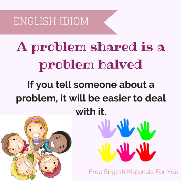 A problem shared is a problem halved meaning - Englishidiom - English Vocabulary - Free English Materials For You.jpg