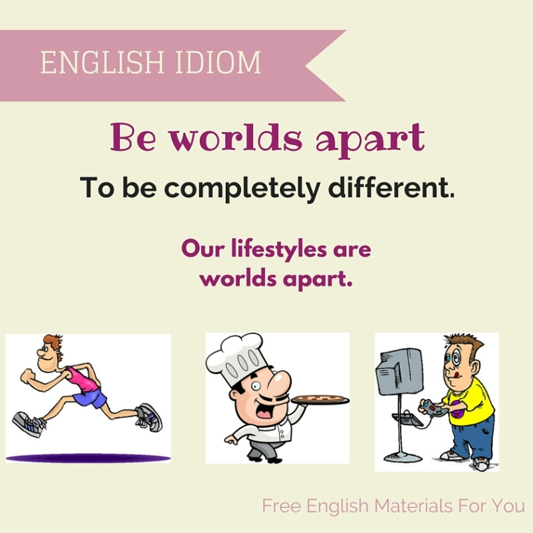 Be worlds apart - English idiom- Free English Materials For You.jpg