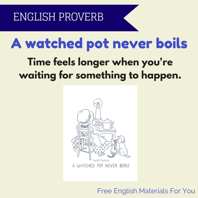 a watched pot never boils meaning - English proverb- Free English Materials For You - femfy.jpg
