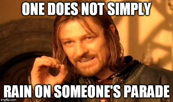 One does not simply rain on someone's parade.jpg