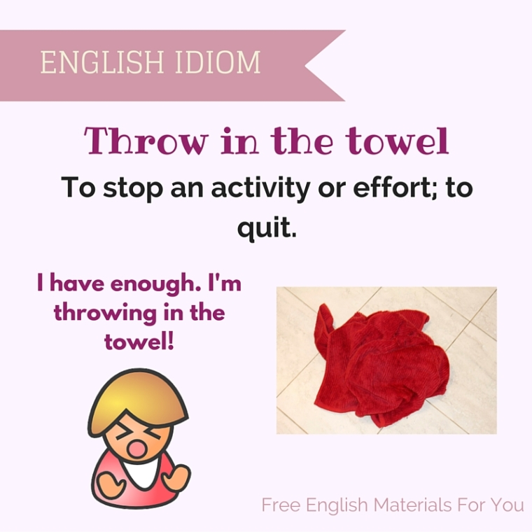 drop the towel idiom- vocabulary - quit Free English Materials For You - femfy (1).jpg