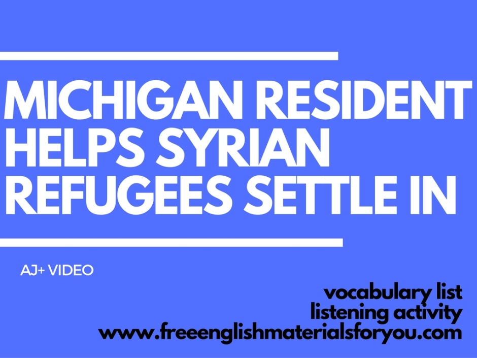 Michigan Resident Helps Syrian Refugees Settle In - AJ+ Video - Vocabulary List - Listening Activity - Free English Materials For You - femfy