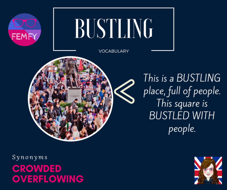 BUSTLED BUSTLING meaning Vocabulary advanced femfy free english materials for you